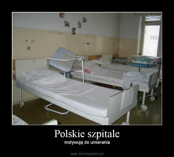 Polskie szpitale – motywują do umierania