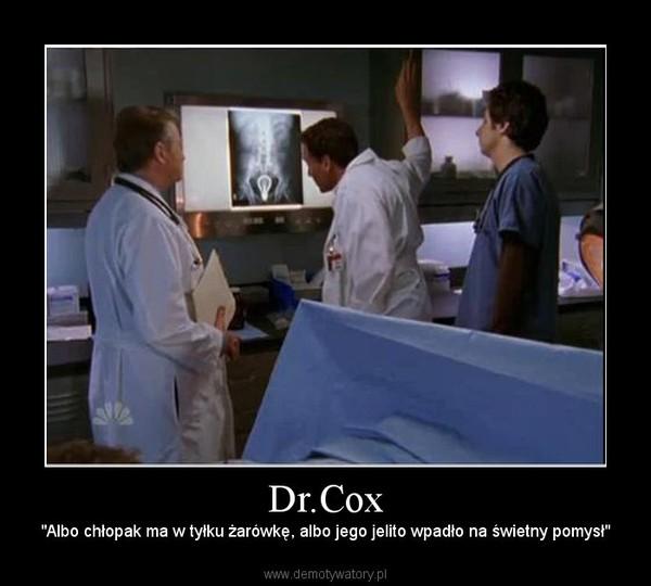 """Dr.Cox – """"Albo chłopak ma w tyłku żarówkę, albo jego jelito wpadło na świetny pomysł"""""""