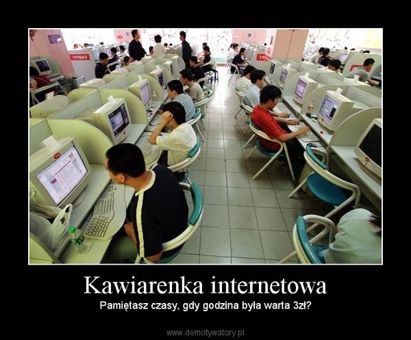 Kawiarenka internetowa – Pamiętasz czasy, gdy godzina była warta 3zł?