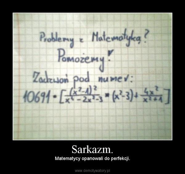 Sarkazm. – Matematycy opanowali do perfekcji.