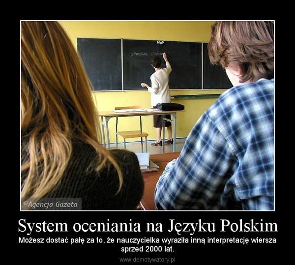 System oceniania na Języku Polskim – Możesz dostać pałę za to, że nauczycielka wyraziła inną interpretację wierszasprzed 2000 lat.