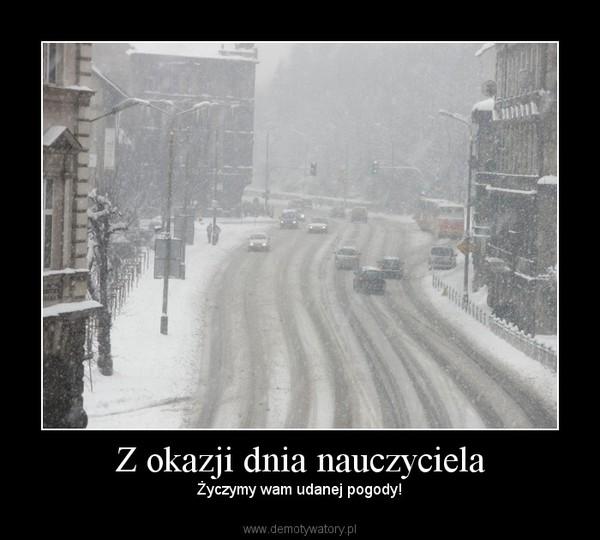 Z okazji dnia nauczyciela – Życzymy wam udanej pogody!
