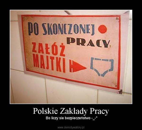 """Polskie Zakłady Pracy –  Bo liczy sie bezpieczeństwo -_-"""""""