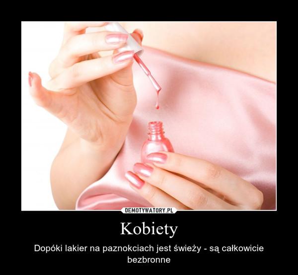 Kobiety – Dopóki lakier na paznokciach jest świeży - są całkowicie bezbronne