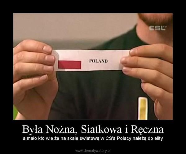 Była Nożna, Siatkowa i Ręczna – a mało kto wie że na skalę światową w CS'a Polacy należą do elity