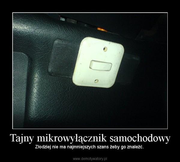 Tajny mikrowyłącznik samochodowy – Złodziej nie ma najmniejszych szans żeby go znaleźć.