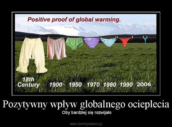Pozytywny wpływ globalnego ocieplecia –  Oby bardziej się rozwijało