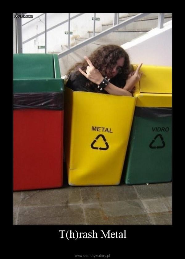 T(h)rash Metal –