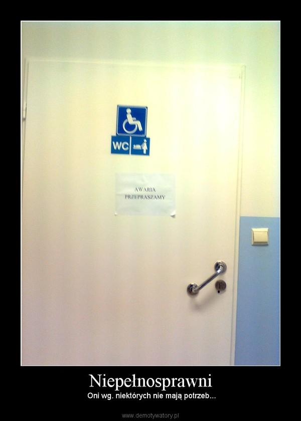Niepełnosprawni –  Oni wg. niektórych nie mają potrzeb...