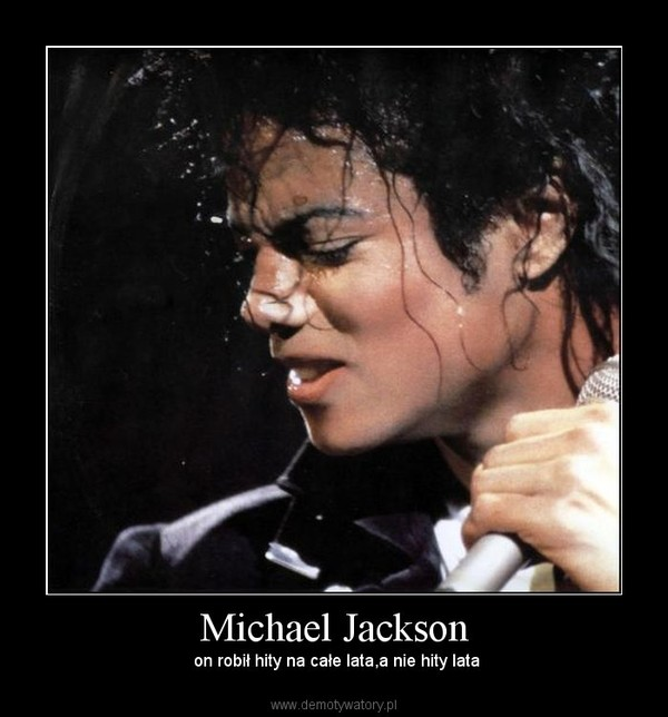 Michael Jackson –  on robił hity na całe lata,a nie hity lata
