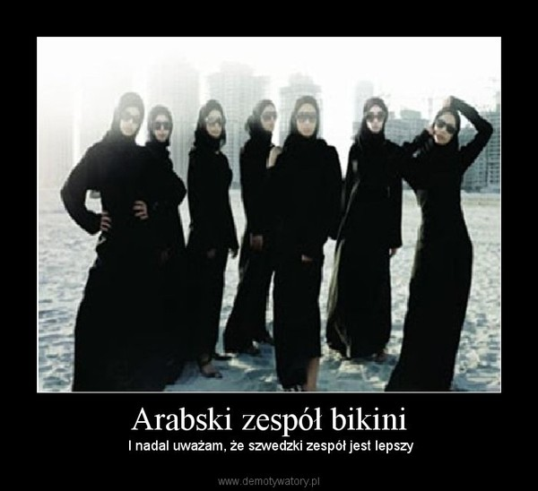 Arabski zespół bikini –  I nadal uważam, że szwedzki zespół jest lepszy