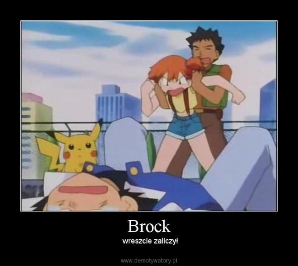 Brock –  wreszcie zaliczył
