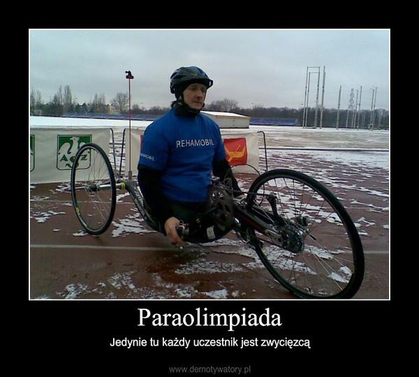 Paraolimpiada – Jedynie tu każdy uczestnik jest zwycięzcą