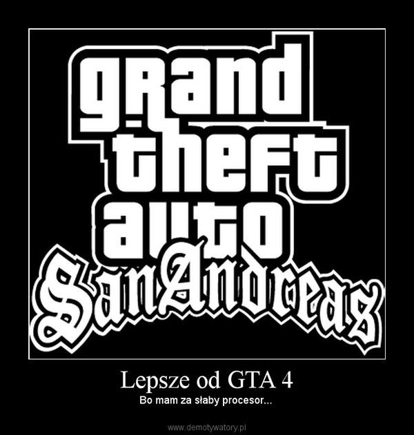Lepsze od GTA 4 – Bo mam za słaby procesor...