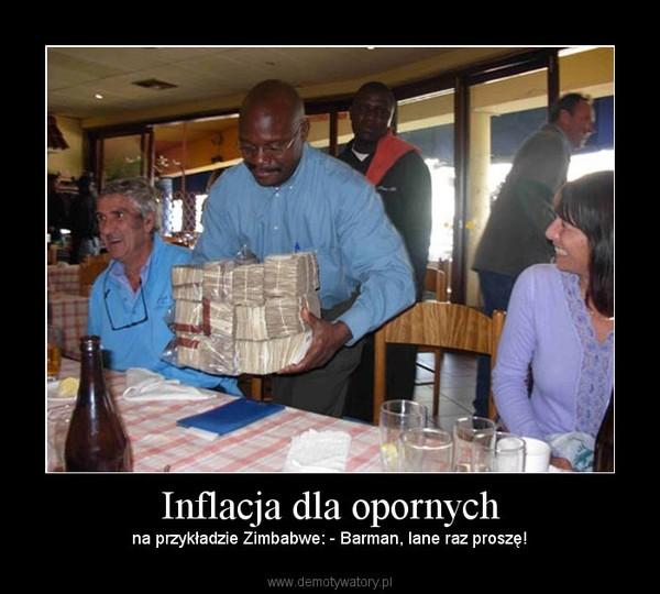 Inflacja dla opornych – na przykładzie Zimbabwe: - Barman, lane raz proszę!