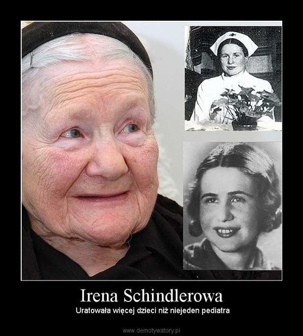 Irena Schindlerowa –  Uratowała więcej dzieci niż niejeden pediatra