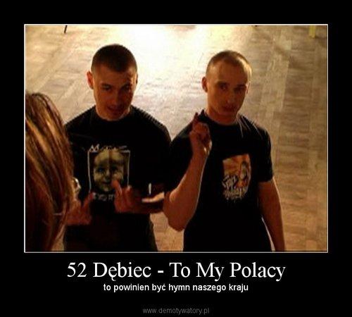 52 Dębiec - To My Polacy