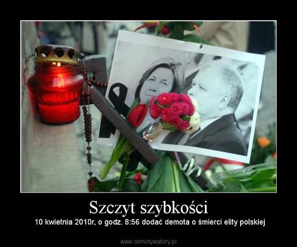 Szczyt szybkości –  10 kwietnia 2010r, o godz. 8:56 dodać demota o śmierci elity polskiej
