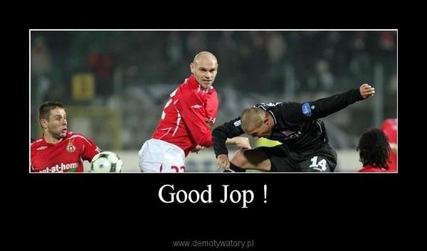 Good Jop ! –