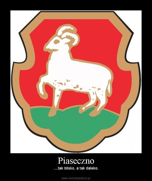 Piaseczno – ....tak blisko, a tak daleko.