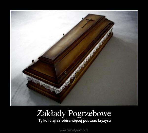 Zakłady Pogrzebowe –  Tylko tutaj zarobisz więcej podczas kryzysu
