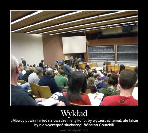 """Wykład –  """"Mówcy powinni mieć na uwadze nie tylko to, by wyczerpać temat, ale takżeby nie wyczerpać słuchaczy"""". Winston Churchill"""