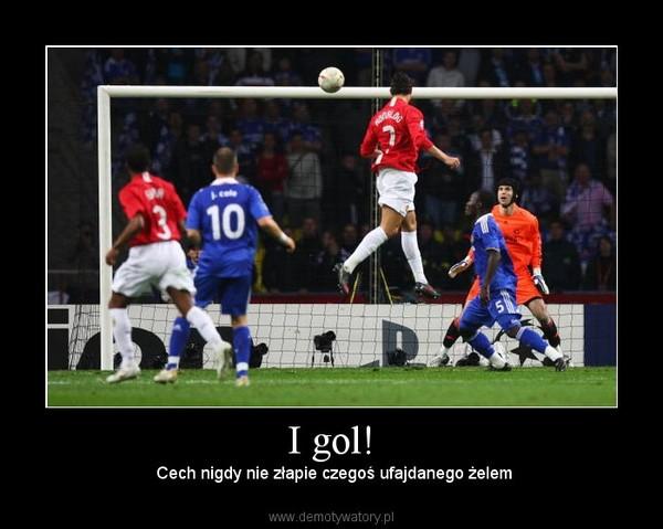 I gol! –  Cech nigdy nie złapie czegoś ufajdanego żelem