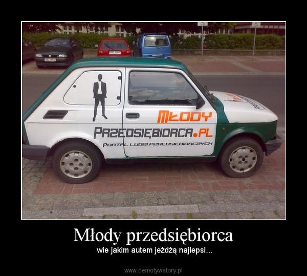 Młody przedsiębiorca –  wie jakim autem jeżdżą najlepsi...