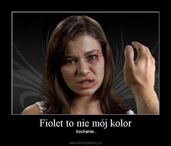 Fiolet to nie mój kolor –  kochanie..