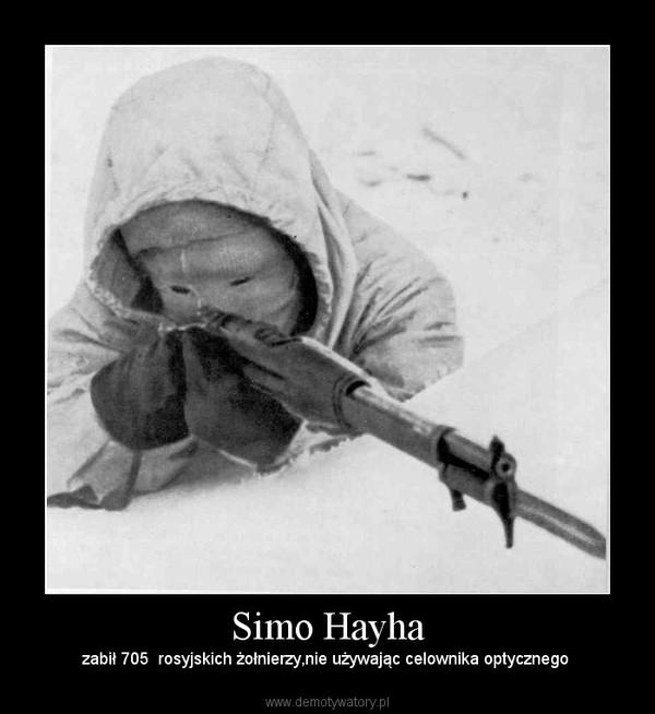 Simo Hayha –  zabił 705  rosyjskich żołnierzy,nie używając celownika optycznego