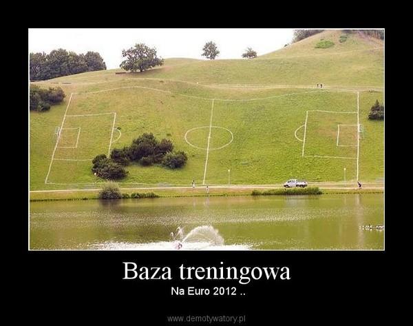 Baza treningowa –  Na Euro 2012 ..