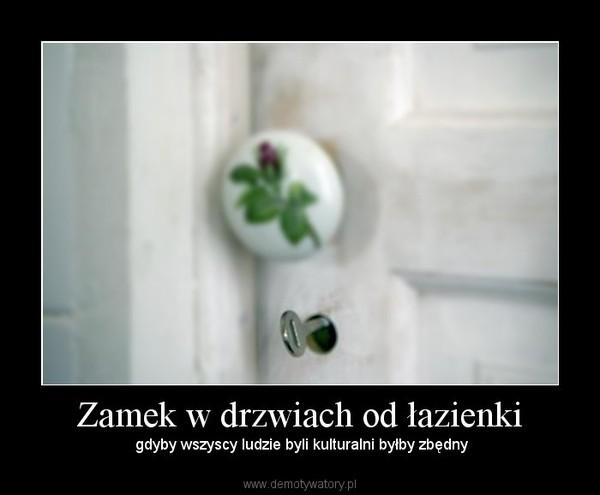 Zamek W Drzwiach Od łazienki Demotywatorypl