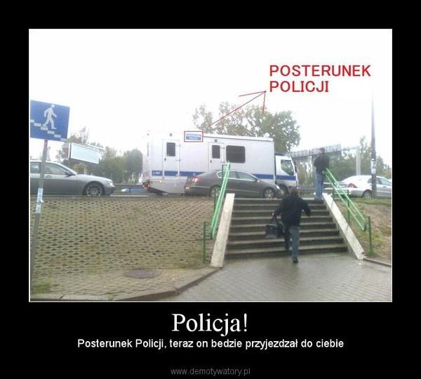 Policja! – Posterunek Policji, teraz on bedzie przyjezdzał do ciebie
