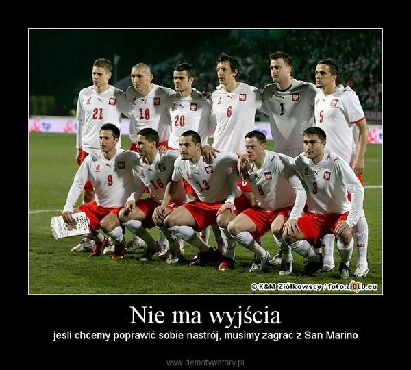Nie ma wyjścia – jeśli chcemy poprawić sobie nastrój, musimy zagrać z San Marino