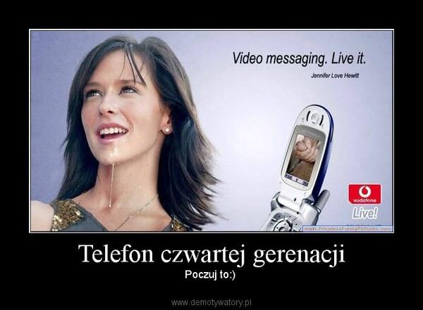 Telefon czwartej gerenacji – Poczuj to:)