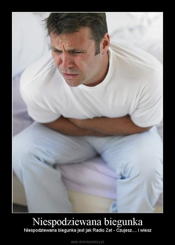 Niespodziewana biegunka – Niespodziewana biegunka jest jak Radio Zet - Czujesz.... i wiesz