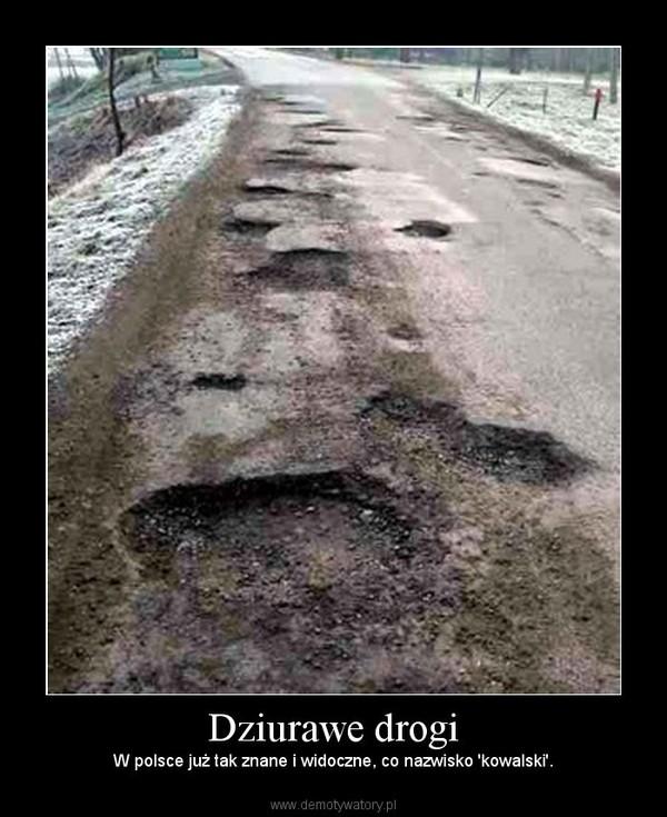 Dziurawe drogi – W polsce już tak znane i widoczne, co nazwisko 'kowalski'.