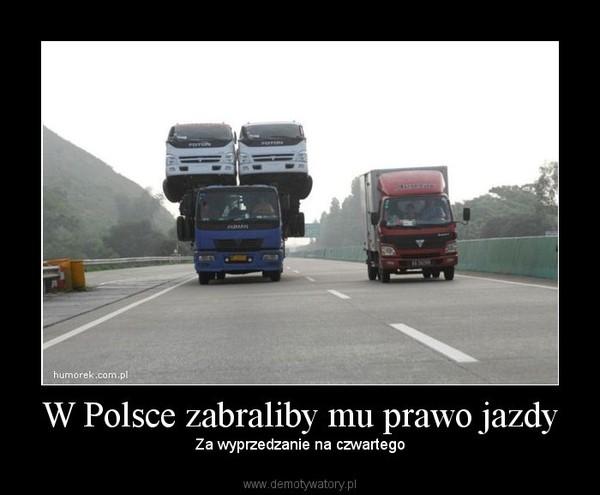 W Polsce zabraliby mu prawo jazdy –  Za wyprzedzanie na czwartego