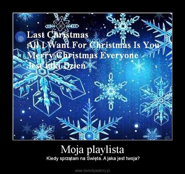 Moja playlista –  Kiedy sprzątam na Święta. A jaka jest twoja?