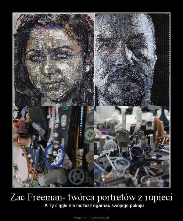 Zac Freeman- twórca portretów z rupieci –  ...A Ty ciągle nie możesz ogarnąć swojego pokoju