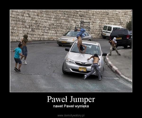 Paweł Jumper – nawet Paweł wymięka