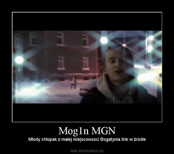 Mog1n MGN – Młody chłopak z małej miejscowosci Bogatynia link w źródle