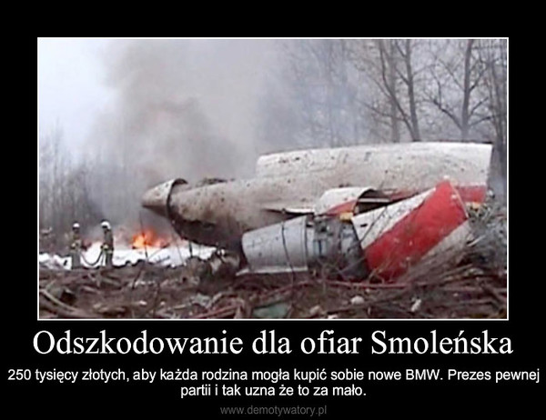 Odszkodowanie dla ofiar Smoleńska – 250 tysięcy złotych, aby każda rodzina mogła kupić sobie nowe BMW. Prezes pewnej partii i tak uzna ż