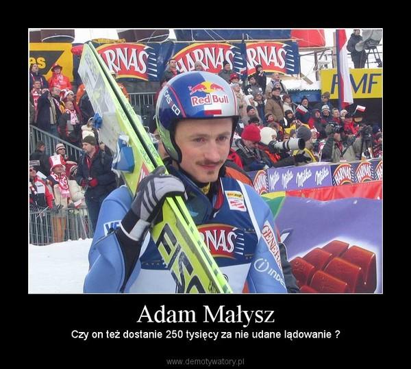 Adam Małysz – Czy on też dostanie 250 tysięcy za nie udane lądowanie ?