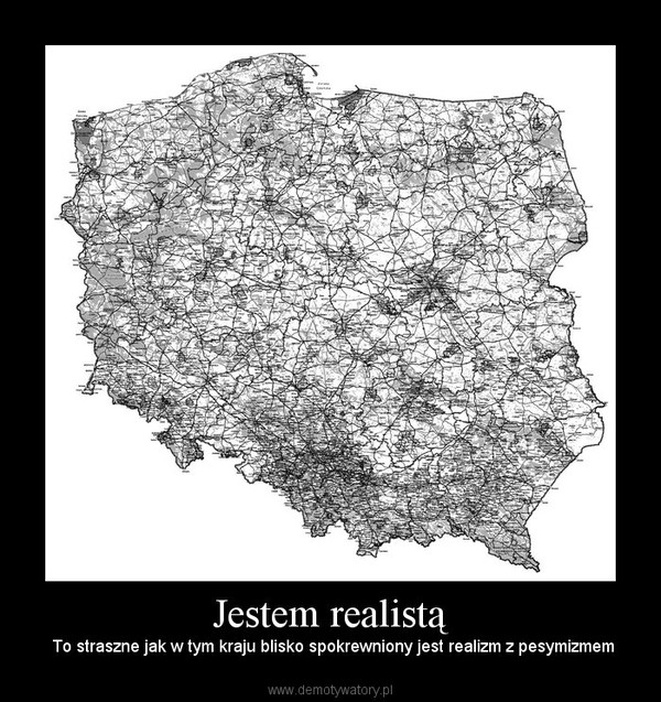 Jestem realistą – To straszne jak w tym kraju blisko spokrewniony jest realizm z pesymizmem