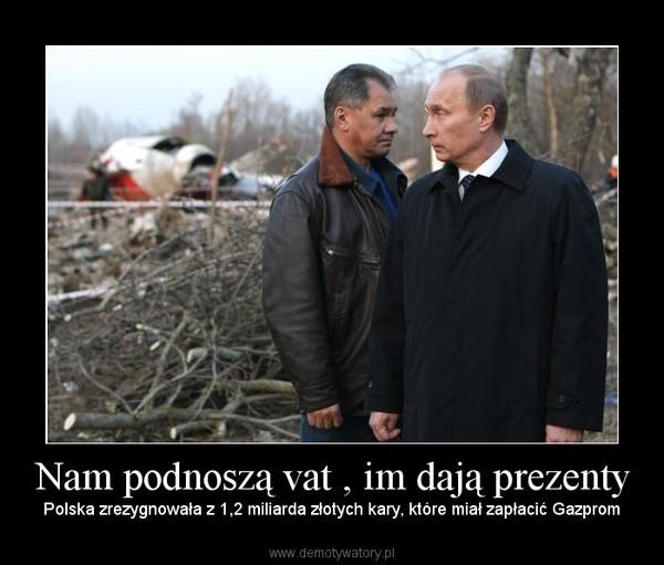 Nam podnoszą vat , im dają prezenty – Polska zrezygnowała z 1,2 miliarda złotych kary, które miał zapłacić Gazprom