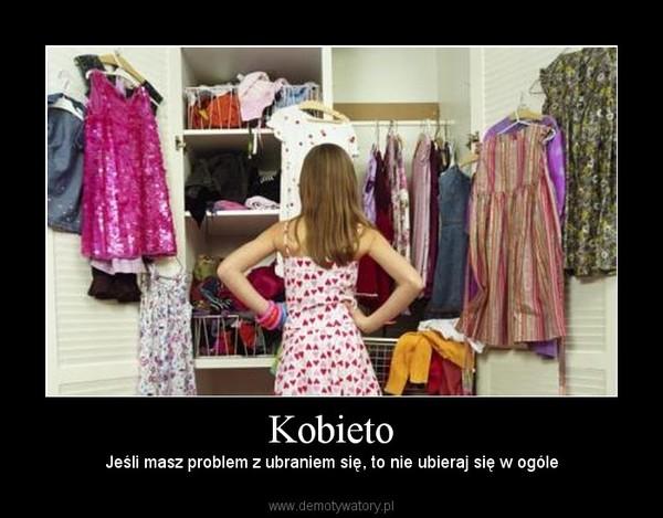 Kobieto – Jeśli masz problem z ubraniem się, to nie ubieraj się w ogóle