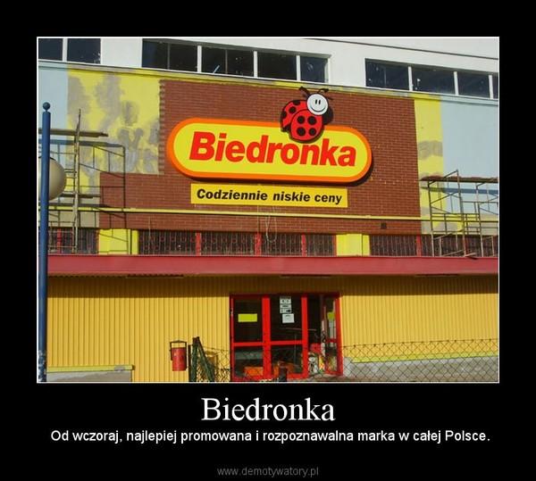 Biedronka – Od wczoraj, najlepiej promowana i rozpoznawalna marka w całej Polsce.