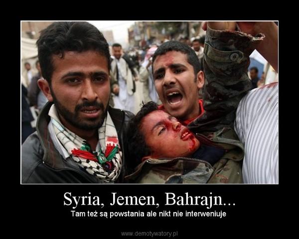 Syria, Jemen, Bahrajn... – Tam też są powstania ale nikt nie interweniuje