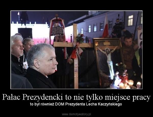 Pałac Prezydencki to nie tylko miejsce pracy – to był również DOM Prezydenta Lecha Kaczyńskiego